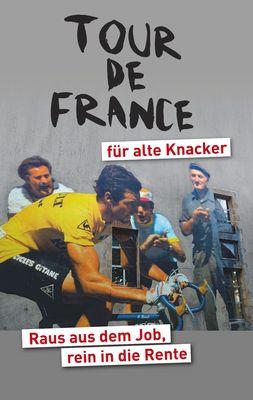 Helmut Achatz: Tour de France für alte Knacker - Buchcover