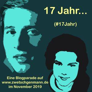Blogparade #17Jahr VON ZWETSCHGENMANN