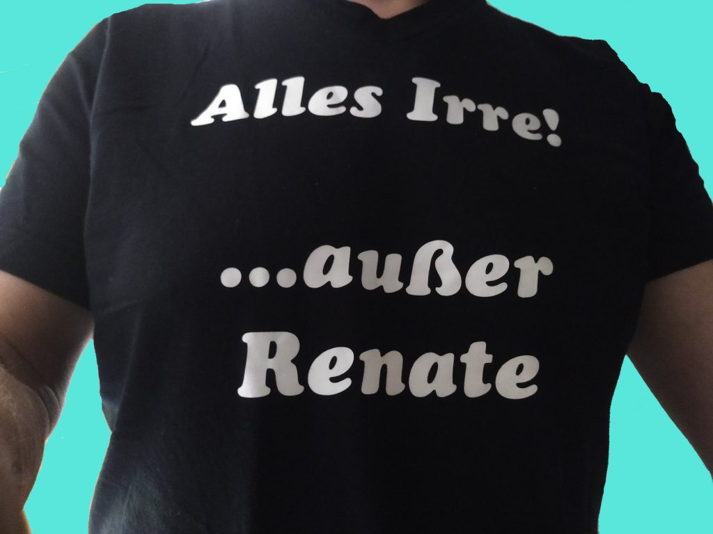 T-Shirt: Alles Irre außer Renate